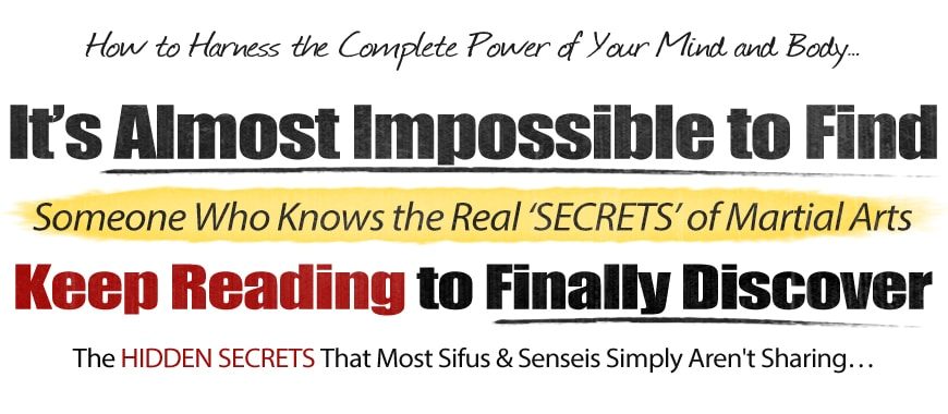 How to Harness the Complete Power of Your Mind and Body… It's Almost Impossible to Find Someone Who Understands the Real SECRETS of Martial Arts | Keep Reading to Finally Discover The Hidden Secrets That Most Sifus and Senseis Simply Aren't Sharing …