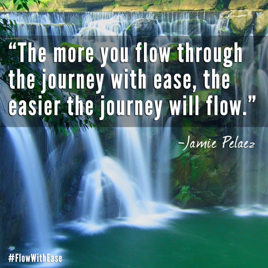 """The more you flow through the journey with ease, the easier the journey will flow."" - Jamie Pelaez #FlowWithEase"