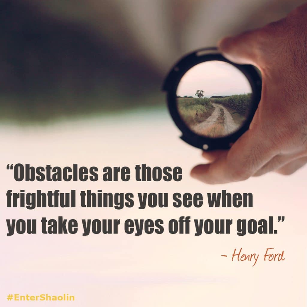 """Obstacles are those frightful things you see when you take your eyes off your goal."" - Henry Ford"