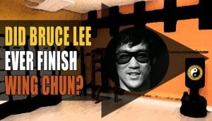 Did Bruce Lee Complete His Wing Chun Training?