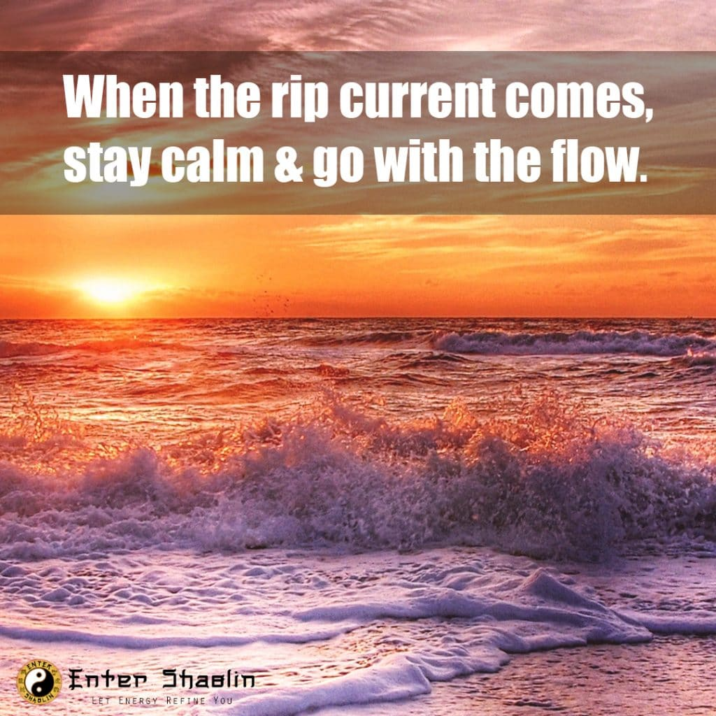 When the rip current comes, stay calm & go with the flow.